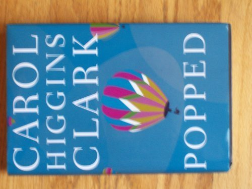 Popped (Regan Reilly Mysteries, No. 7): Carol Higgins Clark