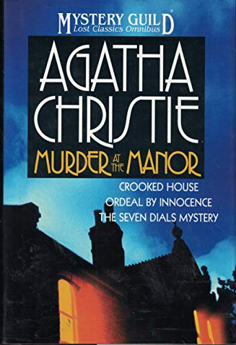 9780739438282: Murder at the Manor: The Seven Dials Mystery, Crooked House, Ordeal by Innocence (A Mystery Guild Lost Classics Omnibus)