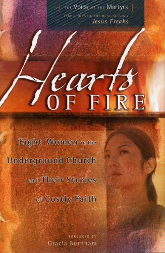 Hearts of Fire - Eight Women in the Underground Church and Their Stories of Costly Faith: Various