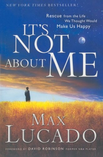9780739441749: It's Not About Me: Rescue from the Life We Thought Would Make Us Happy