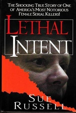 9780739441954: Lethal Intent: The Shocking True Story of One of America's Most Notorious Female Serial Killers!