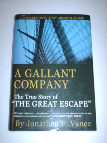"""A Gallant Company """"The True Story of the """"Great Escape"""": Johathan F. Vance"""