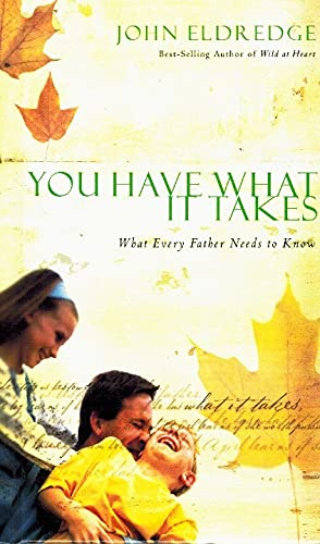 9780739443231: You Have What It Takes: What Every Father Needs to Know