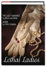Lethal Ladies: The Lady Vanishes & Laura: Ethel Linda White;