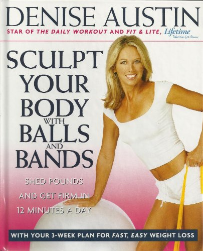9780739445549: Sculpt Your Body with Balls and Bands, Shed Pounds and Get Firm in 12 Minutes a Day