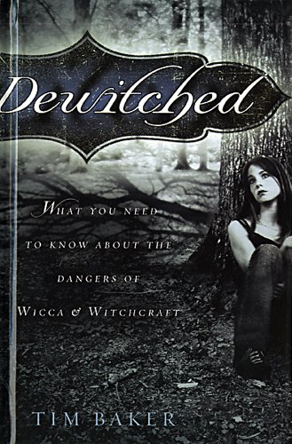 Dewitched; What You Nedd to Know About the Dangers of Wicca & Witchcraft: Baker, Tim