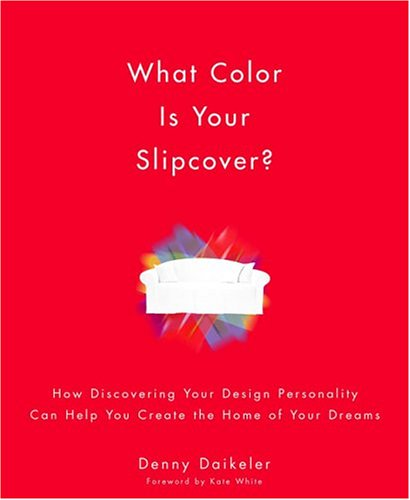 9780739446577: What Color Is Your Slipcover?: How Discovering Your Design Personality Can Help You Create The Home Of Your Dreams