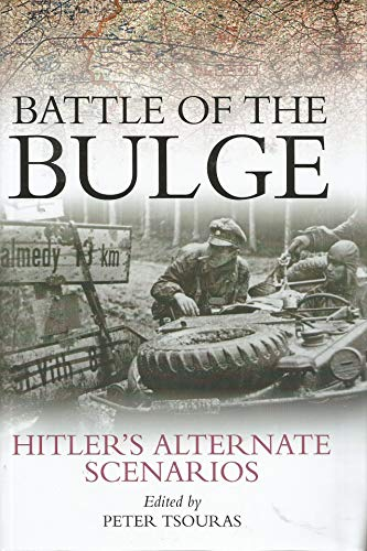 9780739446836: Battle of the Bulge. Hitler's Alternate Scenarios. Hitler's Alternate Scenarios