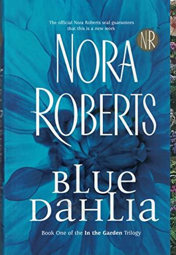 Blue Dahlia (Garden Trilogy, Book One): Roberts, Nora