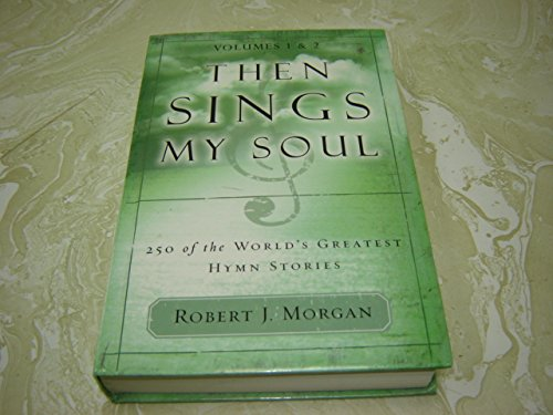 9780739447987: Then Sings My Soul : 250 of the World's Greatest Hymn Stories