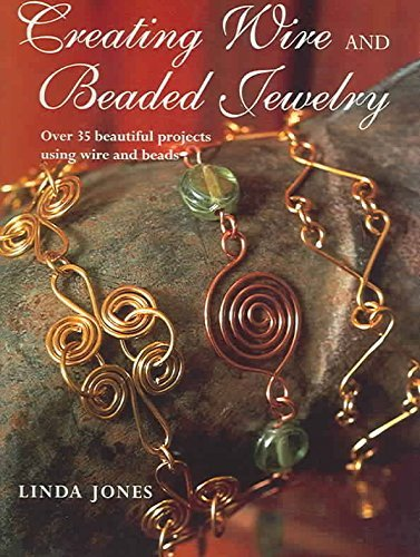 9780739448526: Creating Wire and Beaded Jewelry : Over 35 Beautiful Projects Using Wire and Beads