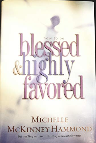 9780739451205: How to Be Blessed and Highly Favored