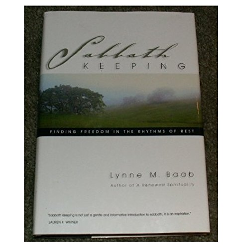 Sabbath Keeping: Finding Freedom in the Rhythms of Rest: Lynne M. Baab