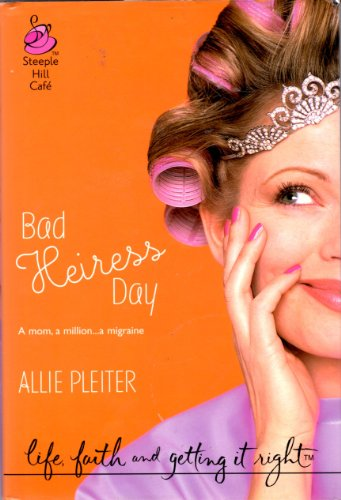 Bad Heiress Day (Life, Faith & Getting It Right #3) (Steeple Hill Cafe): Allie Pleiter