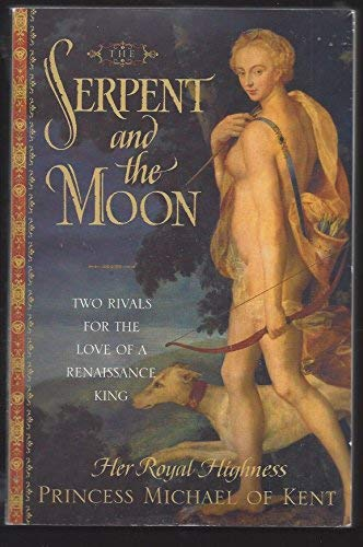 9780739451618: The Serpent and the Moon: Two Rivals for the Love of A Renaissance King