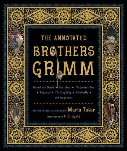 9780739451731: The Annotated Brothers Grimm (The Annotated Books) 1st (first) Edition by Grimm, Jacob, Grimm, Wilhelm published by W. W. Norton & Company (2004)