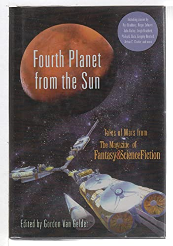 Fourth Planet from the Sun: Tales of Mars from the Magazine of Fantasy and Science Fiction (0739451901) by Ray Bradbury; Arthur C. Clarke; Leigh Brackett; Roger Zelazny; Philip K. Dick; Gordon Eklund; Gregory Benford; John Varley; Jerry Oltion