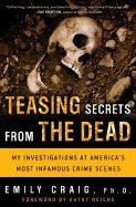 9780739452202: Teasing Secrets From the Dead: My Investigations At America's Most Infamous Crime Scenes