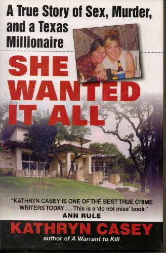 9780739452288: She Wanted it All: a True Story of Sex, Murder, and a Texas Millionaire Book Club (BCE/BOMC edition by Casey, Kathryn (2005) Hardcover