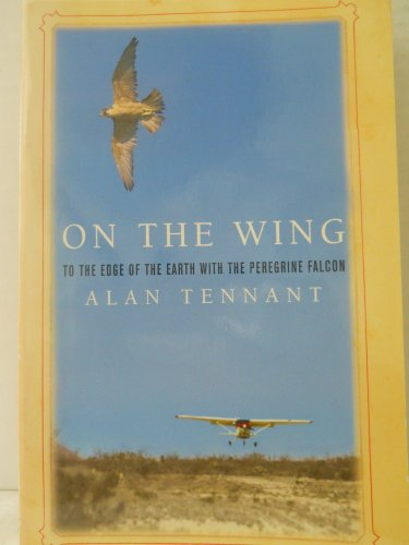 9780739452936: On the Wing -- To the Edge of the Earth with the Peregrine Falcon