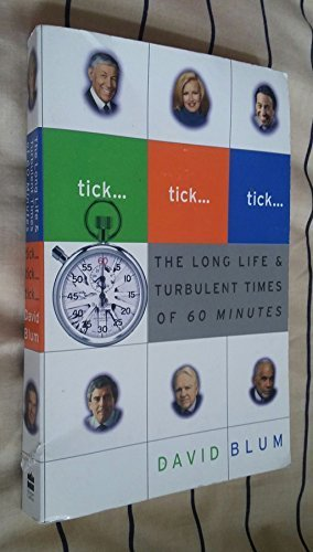 9780739453254: Tick...Tick...Tick...The Long Life & Turbulent Times of 60 Minutes by David Blum (2004-05-03)