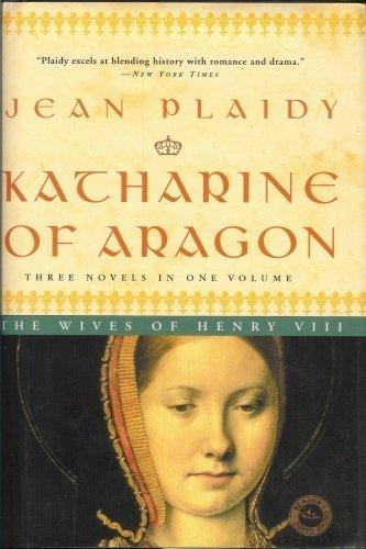 Katharine of Aragon: Three Novels in One: Plaidy, Jean