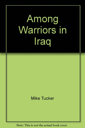 9780739455722: Among Warriors in Iraq (True Grit, Special Ops, and Raiding in Mosul and Fallujah) (True Grit, Special Ops, and Raiding in Mosul and Fallujah)