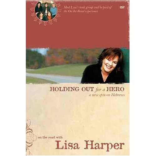 9780739456613: Holding Out For A Hero, A New Spin On Hebrews (On the road with Lisa Harper)