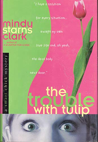 The Trouble with Tulip (Smart Chick Mysteries, Book 1): Mindy Starns Clark