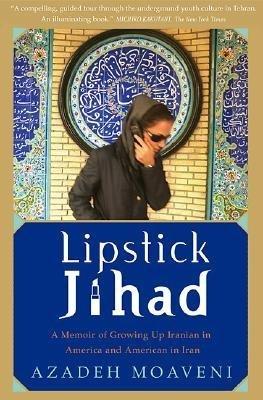 9780739456767: Lipstick Jihad - A Memoir of Growing Up Iranian in America and American in Iran