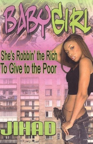 Baby Girl (SHE'S ROBBIN' THE RICH TO GIVE TO THE POOR): JIHAD