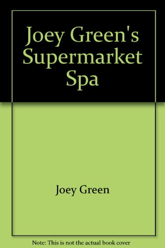 9780739461402: Joey Green's Supermarket Spa: Hundreds of Easy Ways to Pamper Yourself with Brand-Name Products You've Already Got Around the House