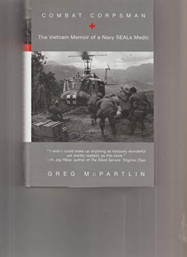 Combat Corpsman: The Vietnam Memoir of a Navy SEALS Medic: Greg McPartlin