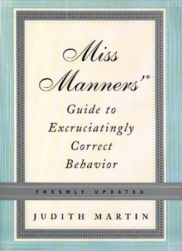Miss Manners' Guide to Excruciatingly Correct Behavior-: Judith Martin