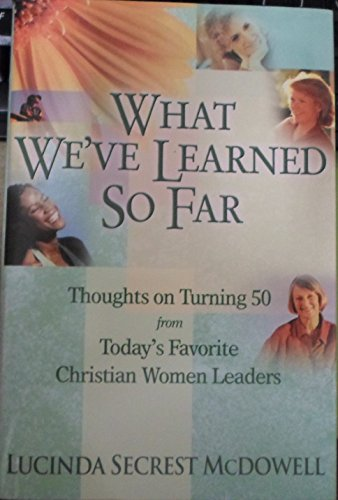 9780739462386: What We've Learned so Far (THOUGHTS ON TURNING 50 FROM TODAY'S FAVORITE CHRISTIAN WOMEN LEADERS)