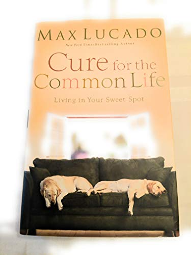 9780739462782: Cure for the Common Life: Living in Your Sweet Spot