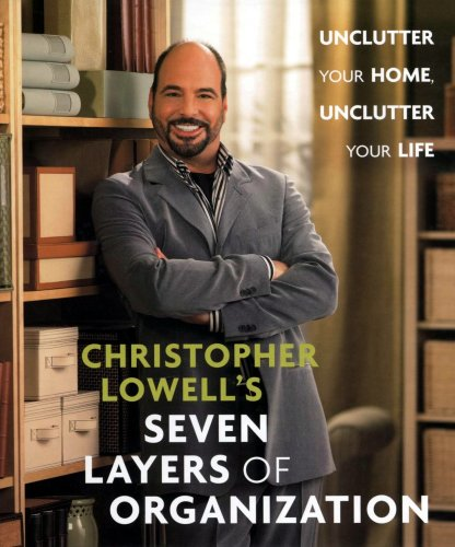 9780739463772: Christopher Lowell's Seven Layers of Organization: Unclutter Your Home, Unclutter Your Life