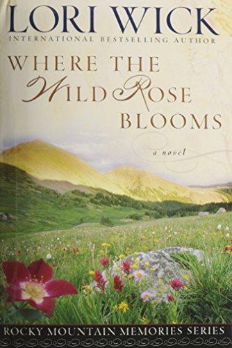 Where the Wild Rose Blooms (Rocky Mountain: Wick, Lori