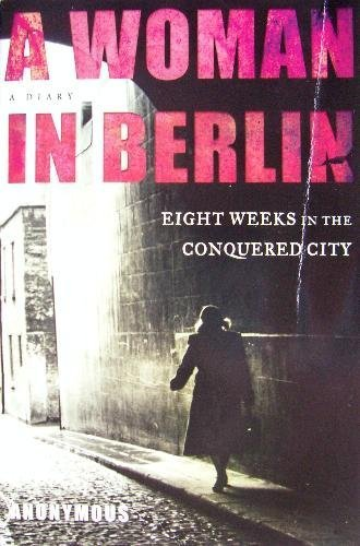 9780739466001: A Woman in Berlin: Eight Weeks in the Conquered City