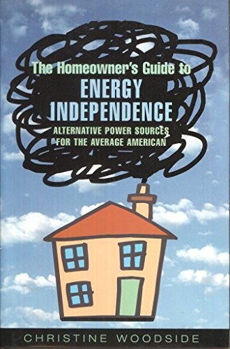 9780739466377: The Homeowner's Guide To Energy Independence Alternative Power Sources for the Average American
