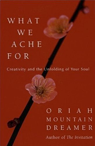 9780739467091: What We Ache For: Creativity and the Unfolding of Your Soul