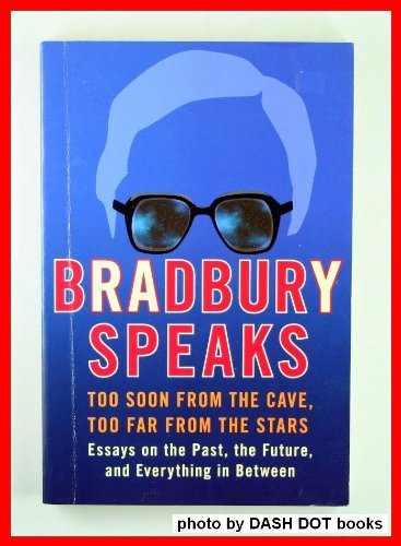 9780739467329: BRADBURY SPEAKS: Too Soon from the Cave, Too Far from the Stars