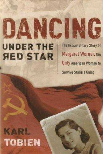 9780739470190: Dancing Under the Red Star: The Extraordinary Story of Margaret Werner, the Only American Woman to Survive Stalin's Gulag