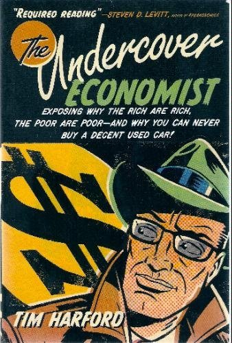 9780739470770: The Undercover Economist: Exposing why the Rich Are Rich, the Poor Are Poor--And why You Can Never Buy a Decent Used Car!