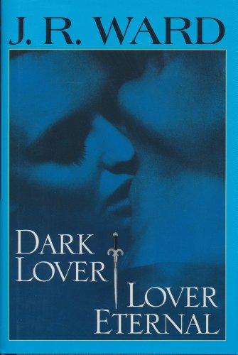 Dark Lover / Lover Eternal (Black Dagger Brotherhood): J. R. Ward
