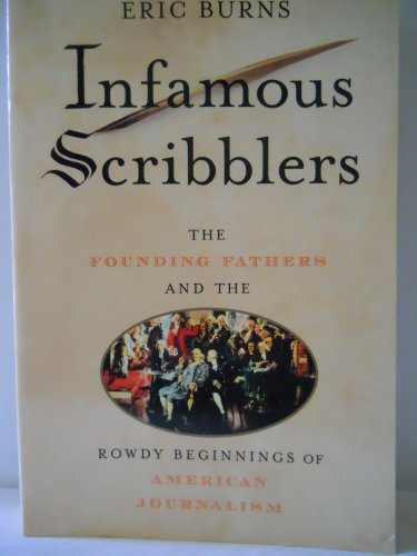 9780739474372: Infamous Scribblers: The Founding Fathers and the Rowdy Beginnings of American Journalism