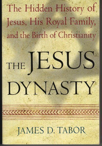 The Jesus Dynasty: The Hidden History of Jesus, His Royal Family, and the Birth of Christianity: ...