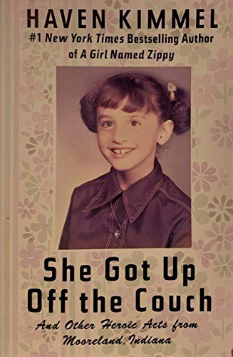 She Got Up Off the Couch and Other Heroic Acts from Mooreland, Indiana (0739475444) by Haven Kimmel