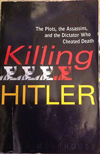 9780739475898: Killing Hitler: The Plots, the Assasins, and the Dictator Who Cheated Death