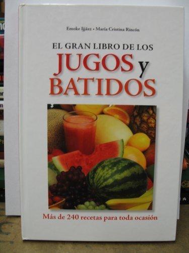 9780739476123: El Gran Libro De Los Jugos Y Batidos: Mas De 240 Recetas Para Toda Ocasion